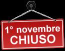 1 NOVEMBRE - CHIUSI!